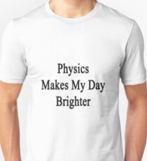 Physics Makes My Day Brighter  T-Shirt