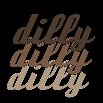 Dilly, dilly, dilly. by CaptainBaloney