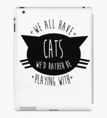 SIR, WE ALL HAVE CATS WE'D RATHER BE PLAYING WITH. iPad Case/Skin