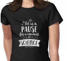 Let Us Pause for a Moment of Science - Star Struck Womens Fitted T-Shirt