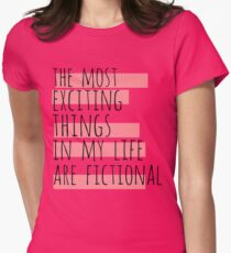 the most exciting things in my life are fictional T-Shirt