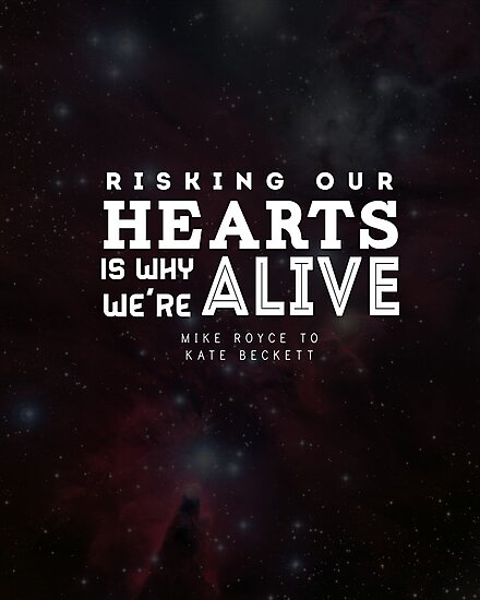 """""""Risking our hearts is why we're alive."""" - Mike Royce to Kate Beckett by Michelle Jung"""