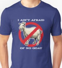 I Ain't Afraid Of No Goats Unisex T-Shirt