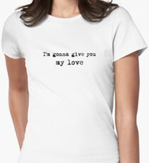 Im Gonna Give You My Love Whole Lotta Love Lyric Text Women's Fitted T-Shirt