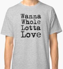 Best Rock and Roll Music Lyrics Text Whole Lotta Love Classic T-Shirt