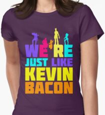 We're Just Like Kevin Bacon Womens Fitted T-Shirt
