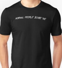 NORMAL PEOPLE SCARE ME. T-Shirt