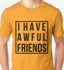 I HAVE AWFUL FRIENDS (Shirt) Unisex T-Shirt
