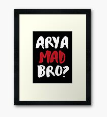 Arya Mad Bro? Framed Print