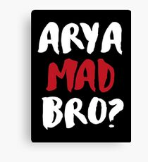 Arya Mad Bro? Canvas Print
