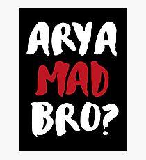 Arya Mad Bro? Photographic Print