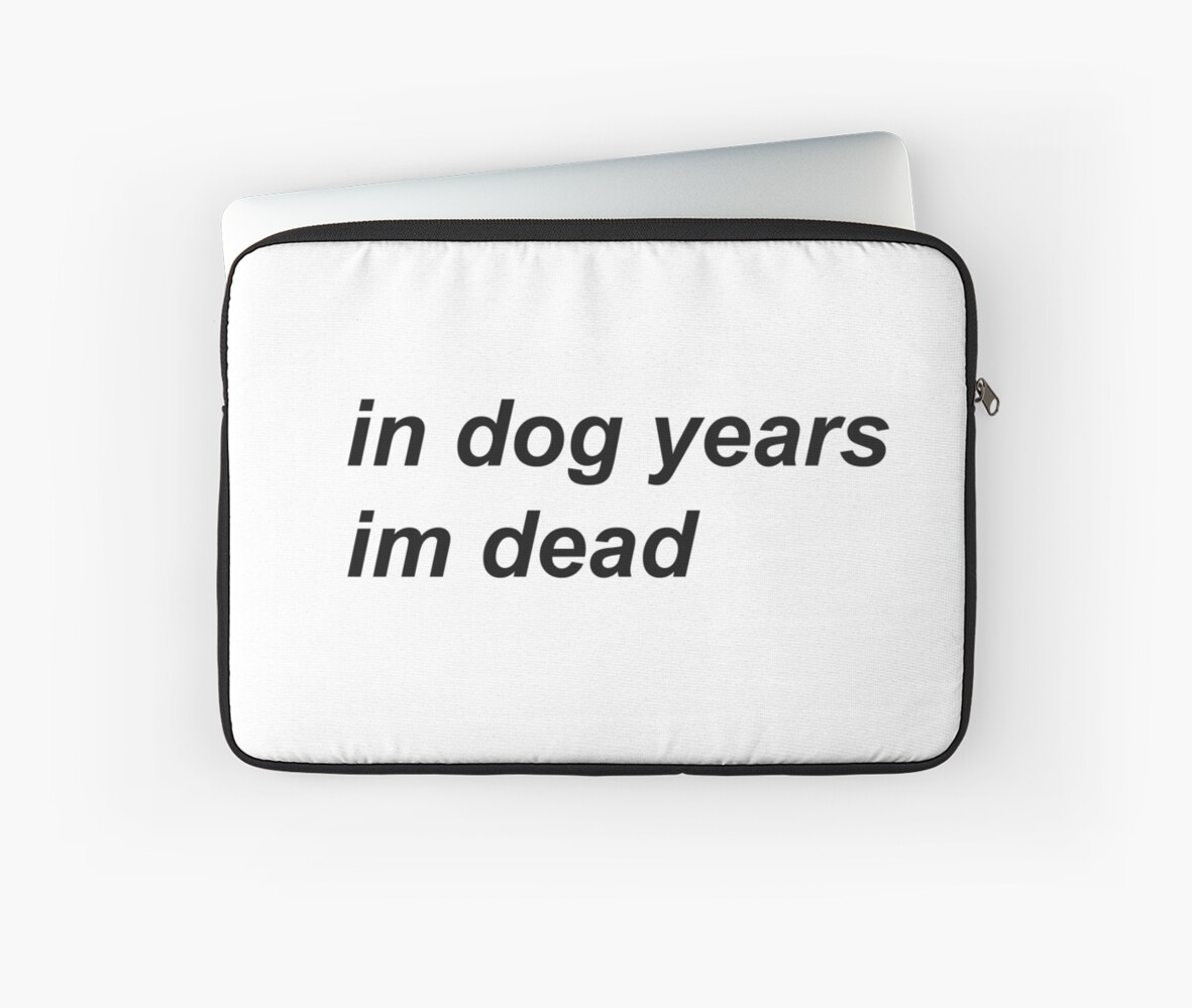 tumblr in dog years i m dead black laptop sleeves by fuckingmemes