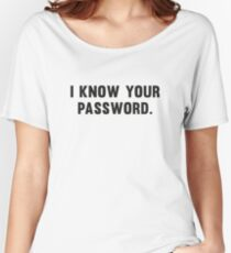 I Know Your Password Women's Relaxed Fit T-Shirt