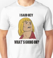 HE MAN - AND I SAID HEY WHAT'S GOING ON? HEYEAYEAYEAYEA - BEST SELLING, MEME, VIRAL! T-Shirt