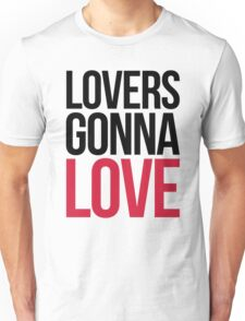 Lovers Gonna Love Funny Quote Unisex T-Shirt