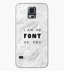 I am so FONT of you. Case/Skin for Samsung Galaxy