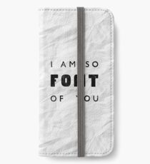 I am so FONT of you. iPhone Wallet/Case/Skin