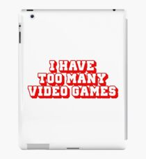 I Have Too Many Video Games iPad Case/Skin