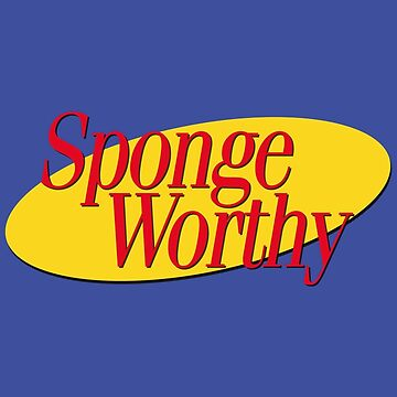 Sponge Worthy by favoritedarknes