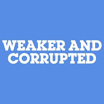 WEAKER AND CORRUPTED by cpinteractive