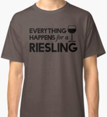 Everything happens for a Riesling Classic T-Shirt