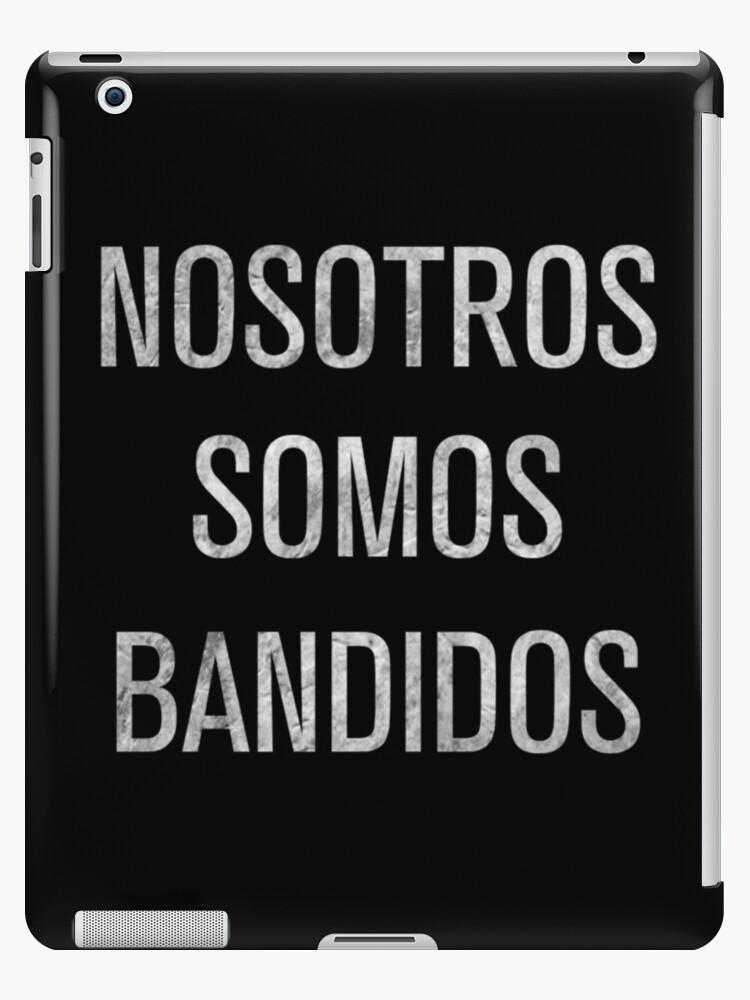 Narcos Nosotros Somos Bandidos We Are Bandits Ipad Caseskin By Somaniart