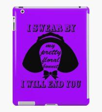 I Swear By My Pretty Floral Bonnet I Will End You iPad Case/Skin