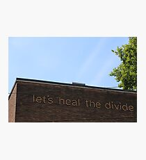 Let's Heal the Divide Photographic Print