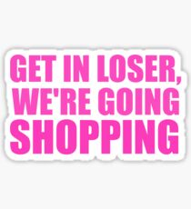 Get In Loser, We're Going Shopping Sticker