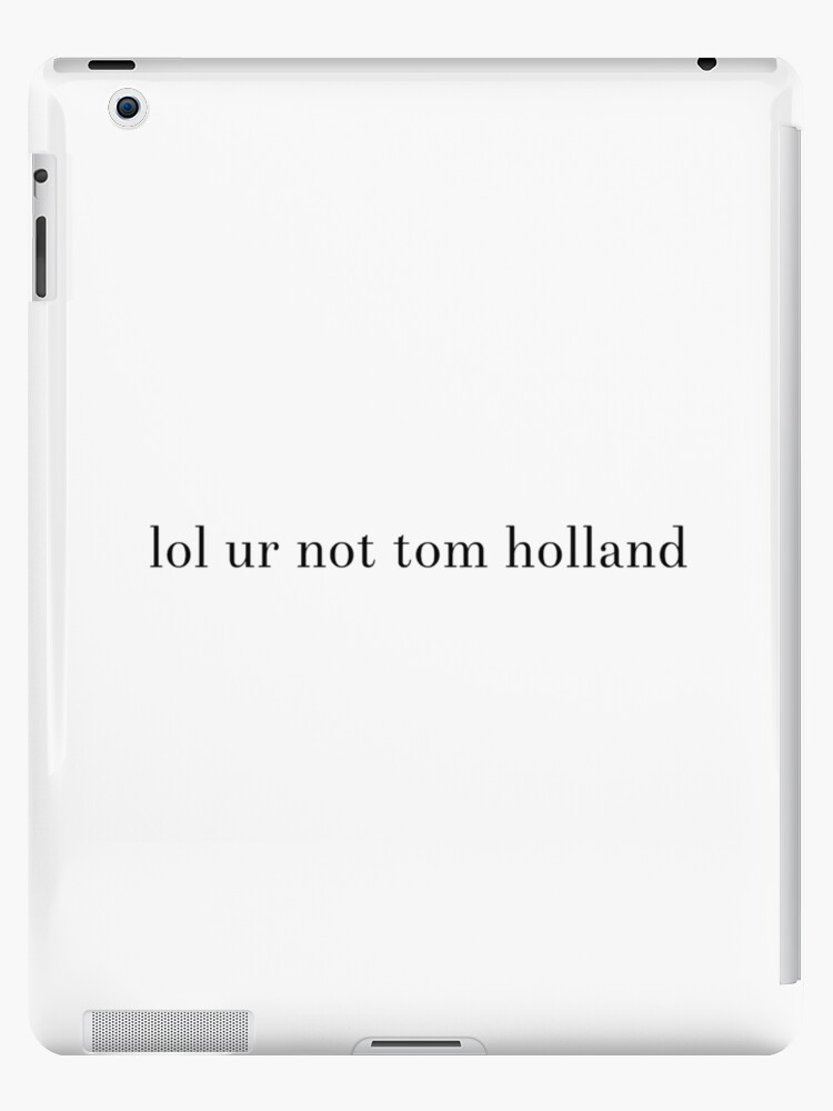 lol ur not tom holland by Eloise F