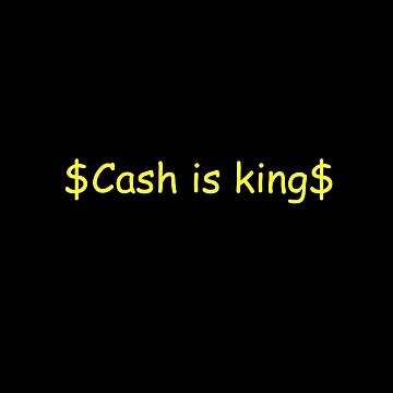 Cash is king by PapaBadDad