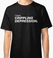 I have crippling depression Classic T-Shirt