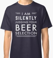 I am silently judging your beer selection Classic T-Shirt