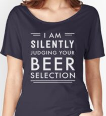 I am silently judging your beer selection Women's Relaxed Fit T-Shirt