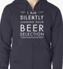 I am silently judging your beer selection Zipped Hoodie