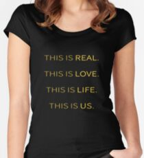 This is Real, This is Love, This is Life, This is Us Women's Fitted Scoop T-Shirt