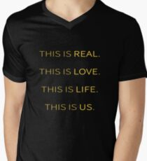 This is Real, This is Love, This is Life, This is Us Men's V-Neck T-Shirt