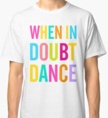 When In Doubt Dance! Classic T-Shirt