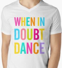 When In Doubt Dance! Men's V-Neck T-Shirt