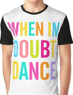 When In Doubt Dance! Graphic T-Shirt