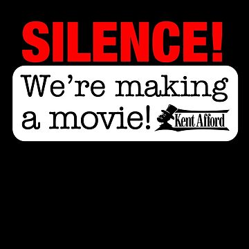Silence! We're making a movie! by KentAfford