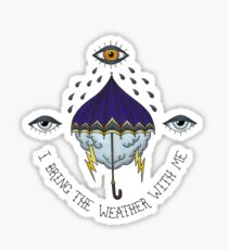I Bring the Weather with Me Sticker
