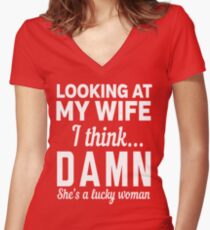 Looking at my wife I think DAMN she's a lucky woman Women's Fitted V-Neck T-Shirt