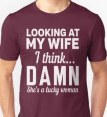 Looking at my wife I think DAMN she's a lucky woman T-Shirt