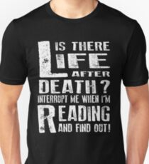 Life Is There After Death? Interrupt Me When I'm Reading And Find Out! Unisex T-Shirt