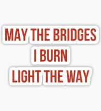 May The Bridges I Burn Light The Way Sticker