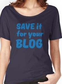 Save it for your blog Women's Relaxed Fit T-Shirt