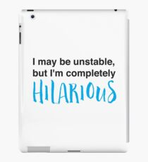 I may be unstable but I'm completely hilarious iPad Case/Skin