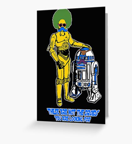 Not the droids you are looking for Greeting Card