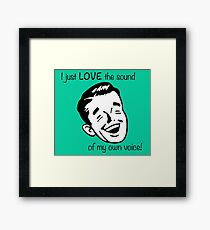 I just LOVE the sound of my own voice! Framed Print